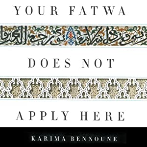 Your Fatwa Does Not Apply Here: Untold Stories from the Fight against Muslim Fundamentalism | [Karima Bennoune]