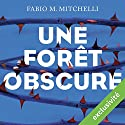 Une forêt obscure | Livre audio Auteur(s) : Fabio M. Mitchelli Narrateur(s) : Christine Bellier