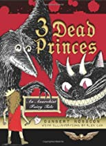 3 dead princes : an anarchist fairy tale