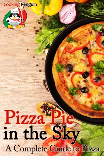 Pizza Pie in the Sky: A Complete Guide to Pizza