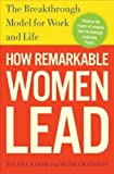By Joanna Barsh How Remarkable Women Lead: The Breakthrough Model for Work and Life (1st Edition)