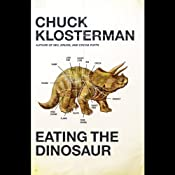 Eating the Dinosaur | [Chuck Klosterman]