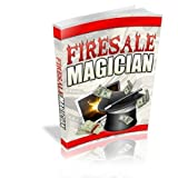 Firesale Magician - Put The Power Of A Fire Sale To Work For You And Discover The Internet Marketing Triple-Play: More Customers, More Sales, More Profits! AAA+++
