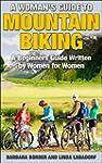 A Woman's Guide to Mountain Biking: A...