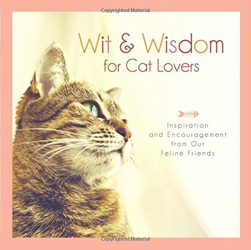 Wit and Wisdom for Cat Lovers:  Inspiration and Encouragement from Our Feline Friends