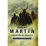 I guerrieri del ghiaccio. Le Cronache del ghiaccio e del fuoco: 10di George R. Martin