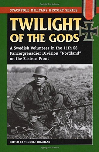 "Twilight of the Gods: A Swedish Volunteer in the 11th SS Panzergrenadier Division ""Nordland"" on the Eastern Front"