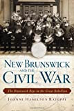 img - for New Brunswick and the Civil War: The Brunswick Boys in the Great Rebellion (Civil War Series) book / textbook / text book