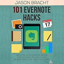 Evernote: 101 Evernote Hacks!: Become an Everyone Ninja and Accomplish Any Goal, Smash Any Task, and Crush Life (       UNABRIDGED) by Jason Bracht Narrated by Ken Eaken