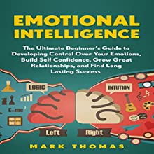 Emotional Intelligence: The Ultimate Beginner's Guide to Developing Control Over Your Emotions Audiobook by Mark Thomas Narrated by Steve White