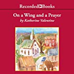 On a Wing and a Prayer: Dorsetville, Book 4 | Katherine Valentine