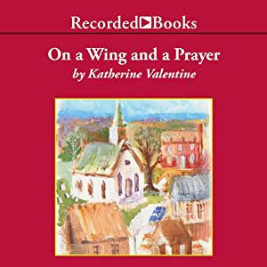 On a Wing and a Prayer: Dorsetville, Book 4 | [Katherine Valentine]