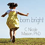 Born Bright: A Young Girl's Journey from Nothing to Something in America | C. Nicole Mason