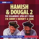I'm Sorry I Haven't A Clue: You'll Have Had Your Tea - The Doings of Hamish and Dougal Series 2 Radio/TV Program by  BBC Audiobooks Narrated by Barry Cryer, Jeremy Hardy, Graeme Garden, Alison Steadman