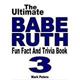 The Ultimate Babe Ruth Fun Fact And Trivia Book