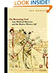 On Becoming God: Late Medieval Mystic...