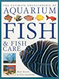 The Ultimate Encyclopedia of Aquarium Fish and Fish Care: A Definitive Guide To Identifying And Keeping Freshwater And Marine Fishes