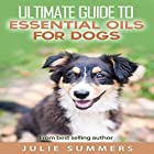 Essential Oils for Dogs: 2 Manuscripts: Essential Oils for Dogs Guide & 100 Safe and Easy Essential Oils Recipes Hörbuch von Julie Summer Gesprochen von: Andrea Tuszynski