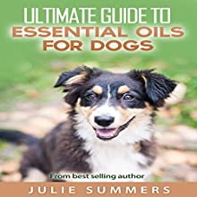 Essential Oils for Dogs: 2 Manuscripts: Essential Oils for Dogs Guide & 100 Safe and Easy Essential Oils Recipes Audiobook by Julie Summer Narrated by Andrea Tuszynski