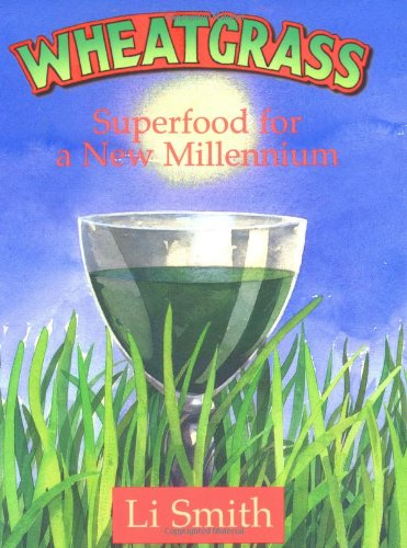 Wheatgrass: Superfood for a New Millennium by Li Smith