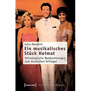 Ein musikalisches Stück Heimat: Ethnologische Beobachtungen zum deutschen Schlager (Studien zur Pop
