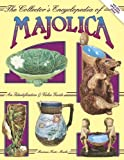 Collectors Encyclopedia of Majolica Pottery, An Identification & Value Guide