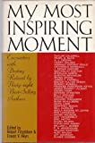 img - for My Most Inspiring Moment: Encounters With Destiny Relived By Thirty-Eight Best-Selling Authors book / textbook / text book