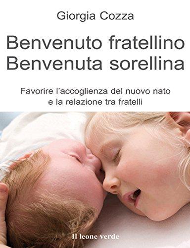 Benvenuto fratellino benvenuta sorellina 34 Il bambino naturale PDF