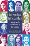 img - for For Such a Time as This: Young Adults on the Future of the Church book / textbook / text book