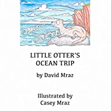 Little Otter's Ocean Trip (       UNABRIDGED) by David Mraz Narrated by Carl A Feldman Jr