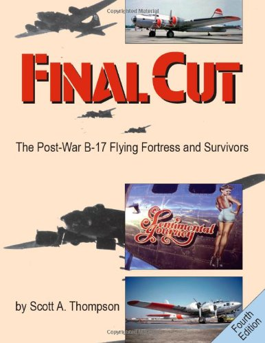 Final Cut: The Post-War B-17 Flying Fortress and Survivors (4th Edition)