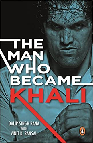The Man Who Became Khali by Dalip Singh Rana/Vinit K. Bansal (Book Review-2.5*/5) !!!
