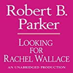 Looking for Rachel Wallace: A Spenser Novel (       UNABRIDGED) by Robert B. Parker Narrated by Michael Prichard