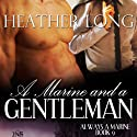 A Marine and a Gentleman: Always a Marine, Book 9 (1 Night Stand Series) (       UNABRIDGED) by Heather Long Narrated by Alexander F. Lewis