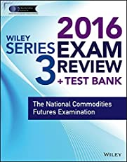 Wiley Series 3 Exam Review 2016 + Test Bank: The National Commodities Futures Examination (Wiley FINRA)