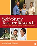Self-Study Teacher Research: Improving Your Practice Through Collaborative Inqu