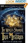 THE WORLD'S STRANGEST TRUE MYSTERIES:...