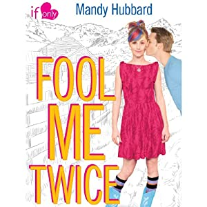 Fool Me Twice: An If Only Novel | [Mandy Hubbard]