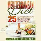 Mediterranean Diet: 25 Best Mediterranean Diet Recipes for Weight Loss and Healthy Eating Hörbuch von Jasmine King Gesprochen von: Millian Quinteros
