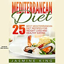Mediterranean Diet: 25 Best Mediterranean Diet Recipes for Weight Loss and Healthy Eating Audiobook by Jasmine King Narrated by Millian Quinteros
