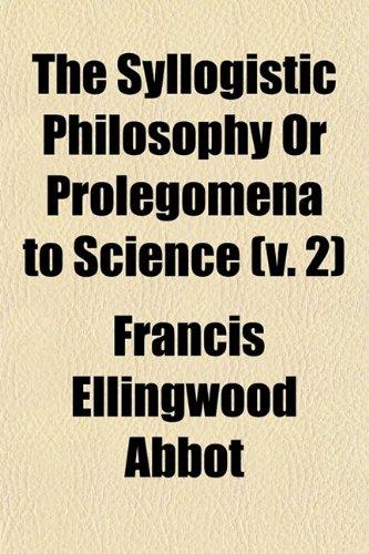 The Syllogistic Philosophy or Prolegomena to Science (Volume 2)