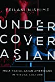 "Leilani Nishime, ""Undercover Asian: Multiracial Asian Americans in Visual Culture"" (University of Illinois Press, 2014)"