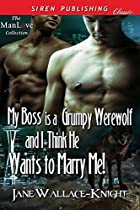 My Boss Is A Grumpy Werewolf And I Think He Wants To Marry Me! [my Boss Is A Grumpy Werewolf 2] (siren Publishing Classic Manlove)