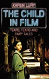 The Child in Film: Tears, Fears and Fairytales (Rutgers Series in Childhood Studies)