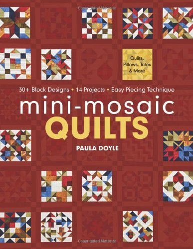 Mini-Mosaic Quilts: 30+ Block Designs 14 Projects Easy Piecing Technique [Paperback] [2012] (Author) Paula Doyle