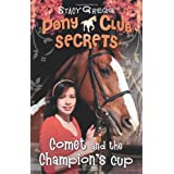 Comet and the Champion's Cup (Pony Club Secrets, Book 5)by Stacy Gregg