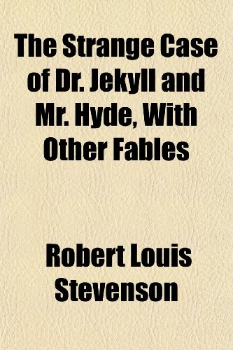 The Strange Case of Dr. Jekyll and Mr. Hyde, with Other Fables