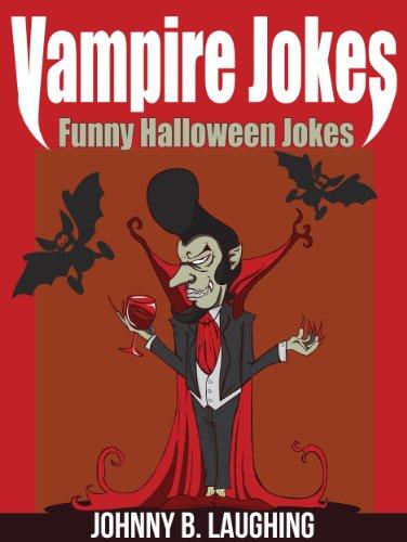 Johnny B. Laughing - Vampire Jokes: Funny Halloween Jokes for Kids (Funny Halloween Jokes for Kids! Book 3)