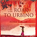 The Road to Urbino Audiobook by Roma Tearne Narrated by Geoff Leesley