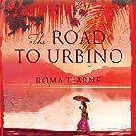 The Road to Urbino | Roma Tearne
